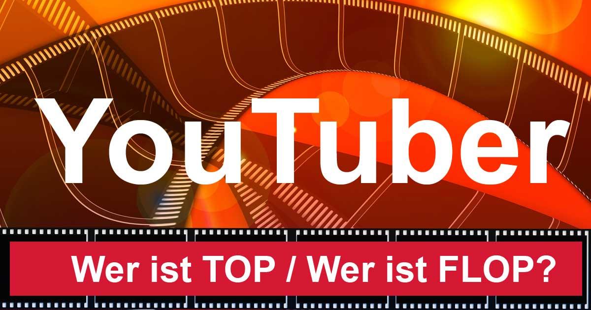 YouTuber, WER ist Top und WER ist Flop?