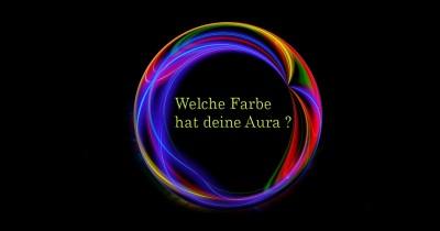 Welche Farbe hat deine Aura?