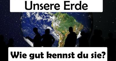 Die Erde. Was weißt du wirklich über sie?