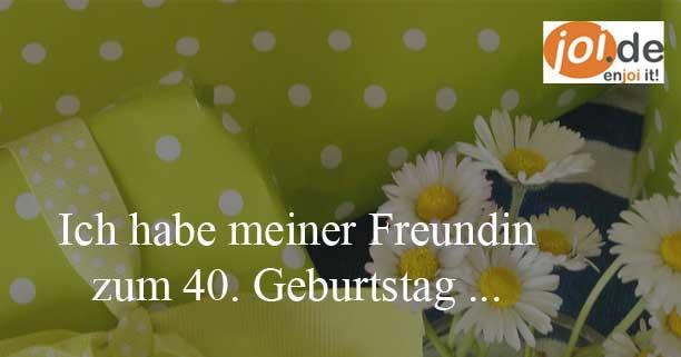 Deine Idee zum 40. Geburtstag für deine Freundin!